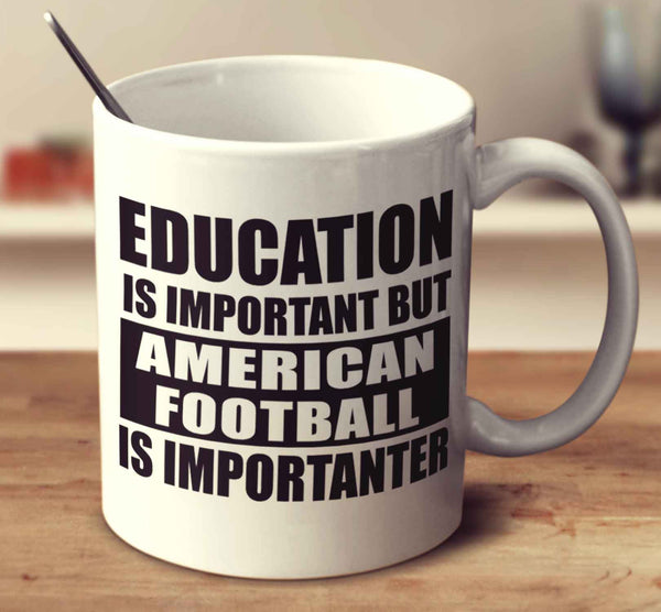 Education Is Important But American Football Is Importanter
