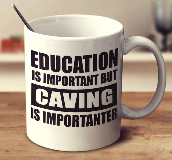Education Is Important But Caving Is Importanter