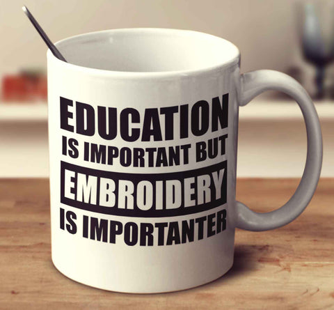 Education Is Important But Embroidery Is Importanter