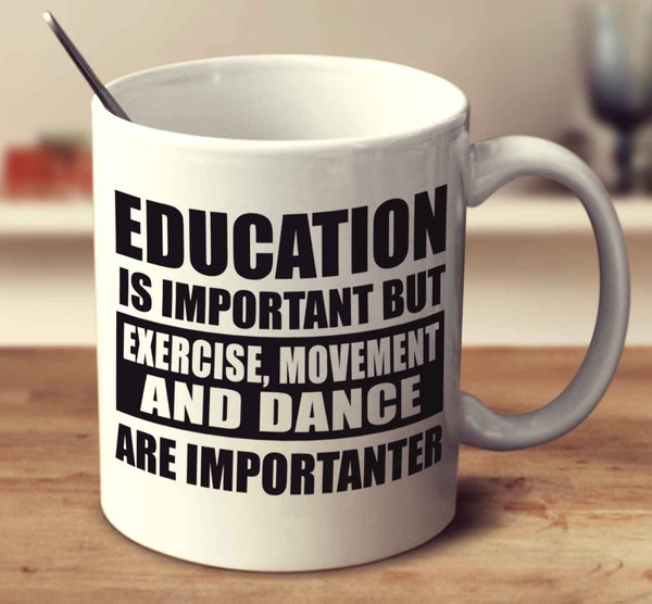 Education Is Important But Exercise, Movement And Dance Are Importanter