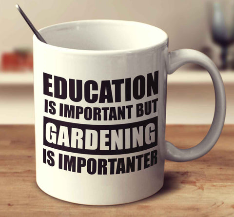 Education Is Important But Gardening Is Importanter