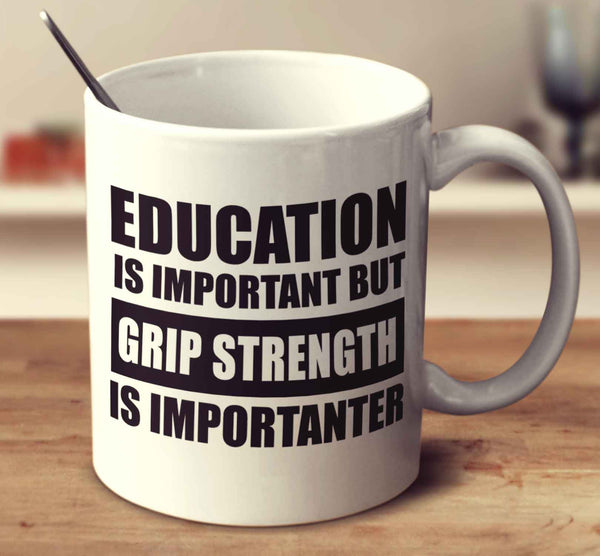 Education Is Important But Grip Strength Is Importanter