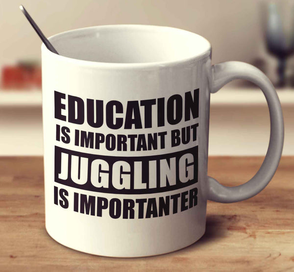 Education Is Important But Juggling Is Importanter