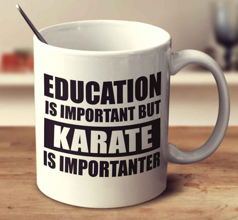 Education Is Important But Karate Is Importanter