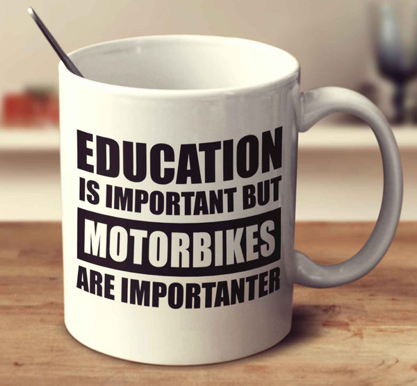 Education Is Important But Motorbikes Are Importanter