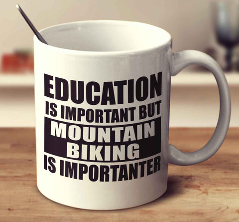 Education Is Important But Mountain Biking Is Importanter