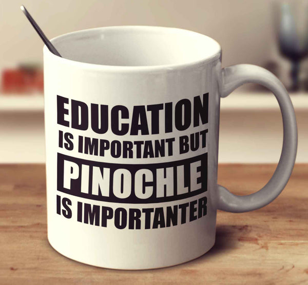 Education Is Important But Pinochle Is Importanter