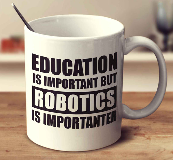 Education Is Important But Robotics Is Importanter