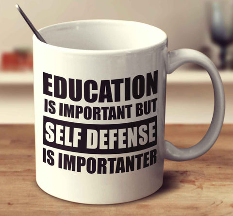 Education Is Important But Self Defense Is Importanter
