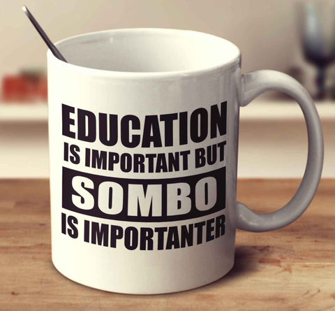 Education Is Important But Sombo Is Importanter