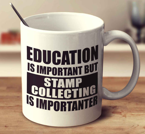 Education Is Important But Stamp Collecting Is Importanter