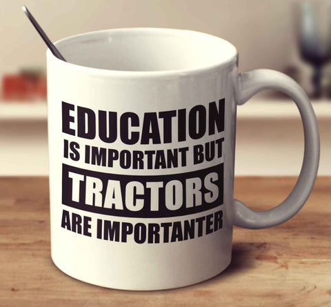Education Is Important But Tractors Are Importanter