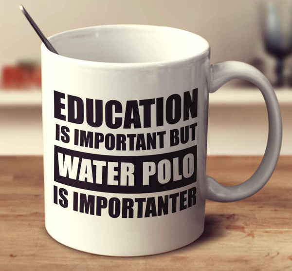 Education Is Important But Water Polo Is Importanter