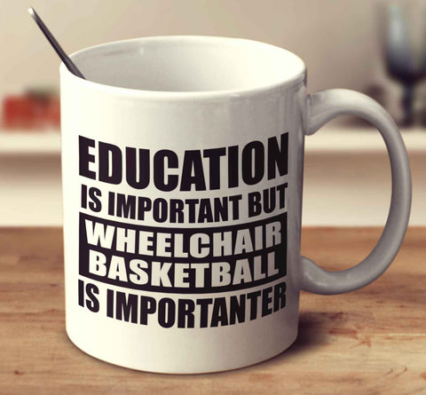 Education Is Important But Wheelchair Basketball Is Importanter