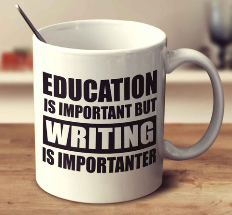 Education Is Important But Writing Is Importanter