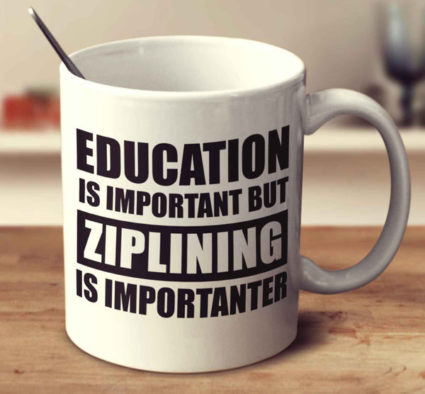 Education Is Important But Ziplining Is Importanter