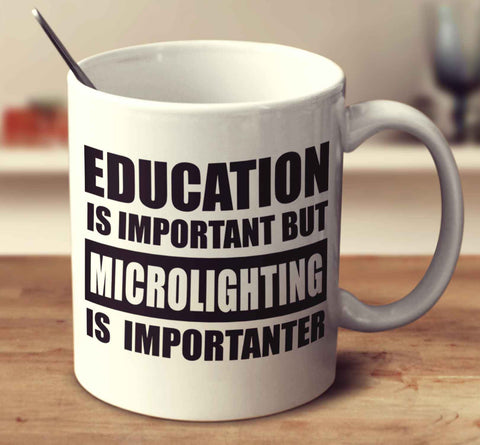 Education Is Important But Microlighting Is Importanter