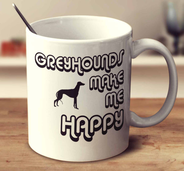 Greyhounds Make Me Happy 2