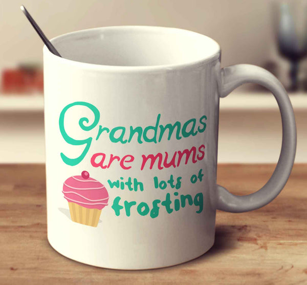 Grandmas Are Mums With Lots Of Frosting