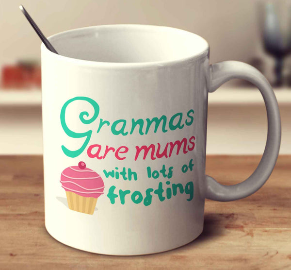 Granmas Are Mums With Lots Of Frosting