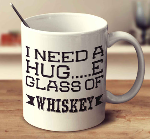 I Need A Huge Glass Of Whiskey
