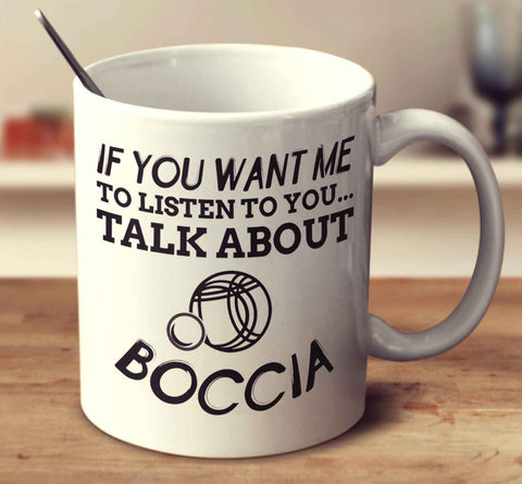 If You Want Me To Listen To You... Talk About Boccia