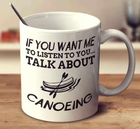 If You Want Me To Listen To You... Talk About Canoeing