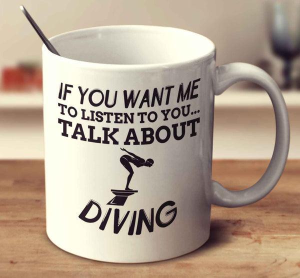 If You Want Me To Listen To You... Talk About Diving