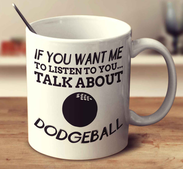 If You Want Me To Listen To You... Talk About Dodgeball
