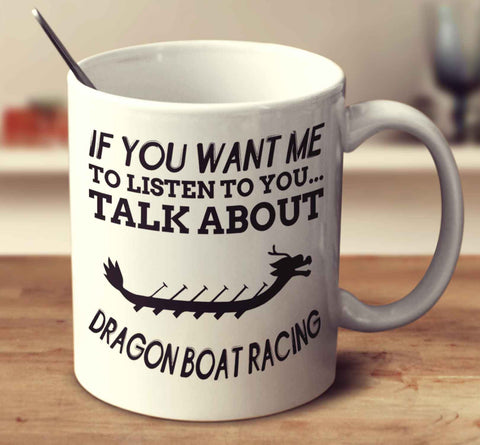 If You Want Me To Listen To You... Talk About Dragon Boat Racing