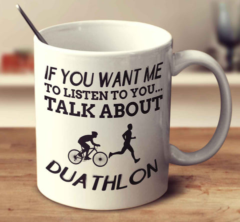 If You Want Me To Listen To You... Talk About Duathlon