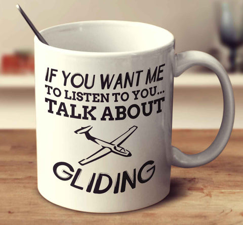 If You Want Me To Listen To You... Talk About Gliding