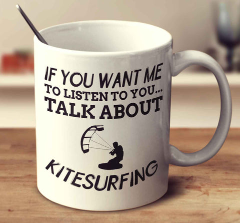 If You Want Me To Listen To You... Talk About Kite Surfing