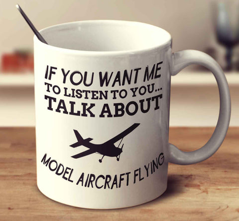 If You Want Me To Listen To You... Talk About Model Aircraft Flying