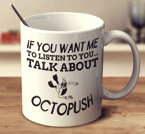 If You Want Me To Listen To You... Talk About Octopush