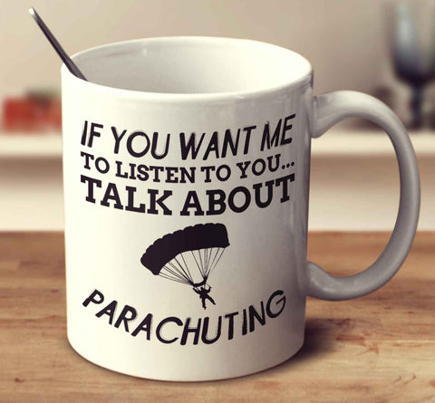 If You Want Me To Listen To You... Talk About Parachuting