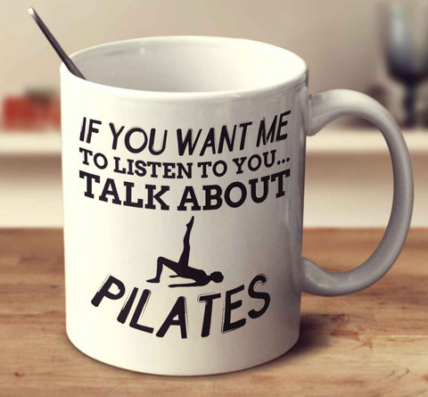 If You Want Me To Listen To You... Talk About Pilates