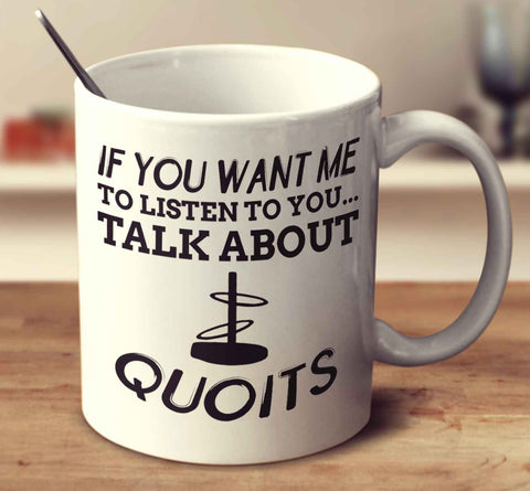 If You Want Me To Listen To You... Talk About Quoits