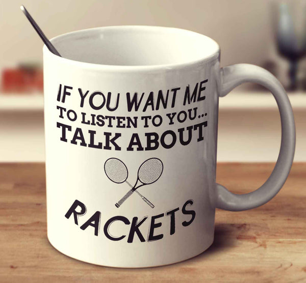 If You Want Me To Listen To You... Talk About Rackets