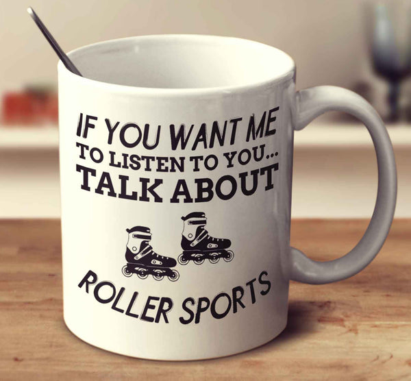 If You Want Me To Listen To You... Talk About Roller Sports