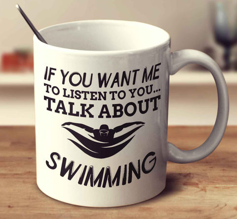If You Want Me To Listen To You... Talk About Swimming
