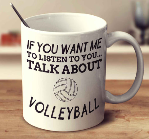 If You Want Me To Listen To You... Talk About Volleyball