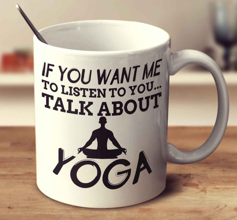 If You Want Me To Listen To You... Talk About Yoga