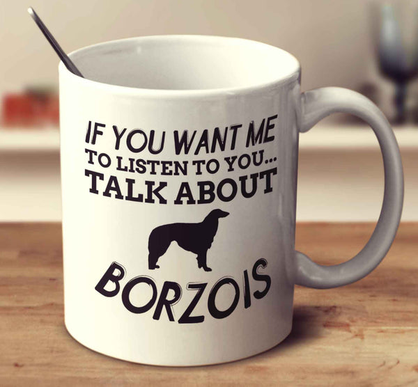 If You Want Me To Listen To You Talk About Borzois