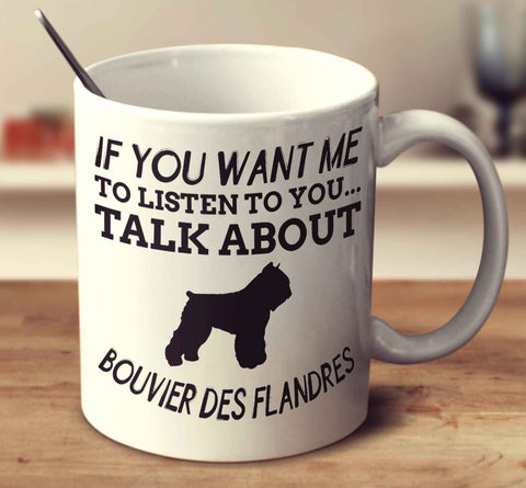 If You Want Me To Listen To You Talk About Bouvier Des Flandres