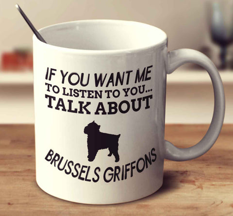 If You Want Me To Listen To You Talk About Brussels Griffons