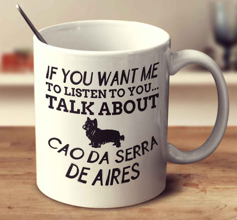 If You Want Me To Listen To You Talk About Cao Da Serra De Aires