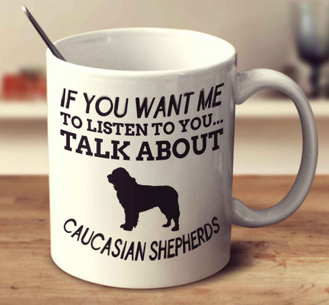 If You Want Me To Listen To You Talk About Caucasian Shepherds