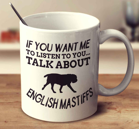 If You Want Me To Listen To You Talk About English Mastiffs