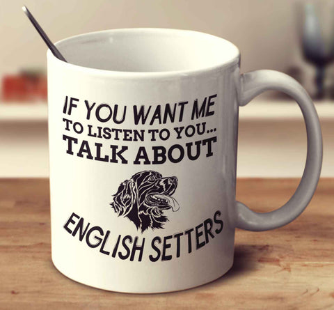 If You Want Me To Listen To You Talk About English Setters